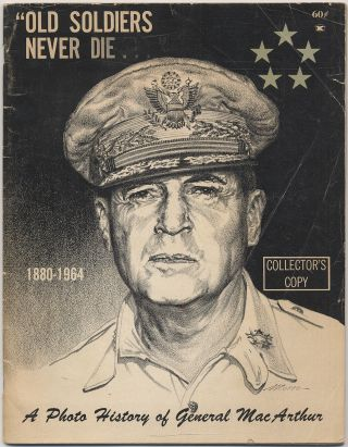 """Old Soldiers Never Die..."" A Photo History of General MacArthur"
