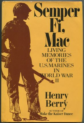 Semper Fi, Mac: Living Memories of the U.S. Marines in World War II. Henry BERRY.