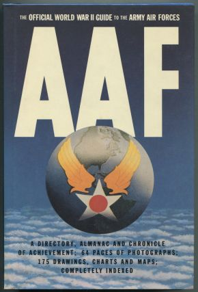 AAF: The Official World War II Guide to the Army Air Forces. A Directory, Almanac and Chronicle of Achievement
