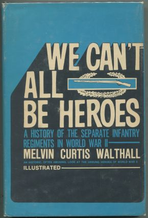 We Can't All Be Heroes: A History of the Separate Infantry Regiments in World War II