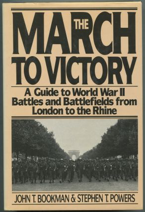 The March to Victory: A Guide to World War II Battles and Battlefields from London to the Rhine. John T. BOOKMAN, Stephen T. Powers.