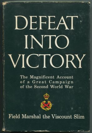 Defeat into Victory: The Magnificent Account of a Great Campaign of the Second World War