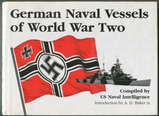 German Naval Vessels of World War Two, Compiled by US Naval Intelligence. A. D. BAKER.