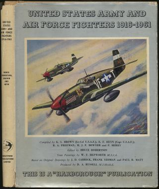 United States Army and Air Force Fighters, 1916-1961. K. S. BROWN, M. J. F. Bowyer, R. A....