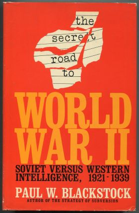 The Secret Road to World War Two: Soviet Versus Western Intelligence, 1921-1939. Paul W. BLACKSTOCK.