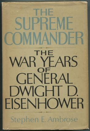 The Supreme Commander: The War Years of General Dwight D. Eisenhower. Stephen E. AMBROSE.