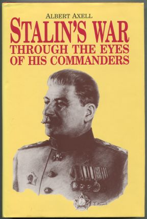 Stalin's War: Through the Eyes of His Commanders. Albert AXELL.