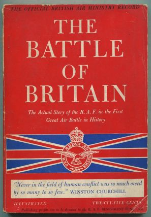 The Battle of Britain: An Air Ministry Record of the Great Days from August 8th to October 31st, 1940