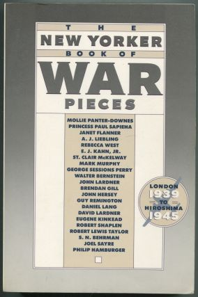 The New Yorker Book of War Pieces, London, 1939, to Hiroshima, 1945