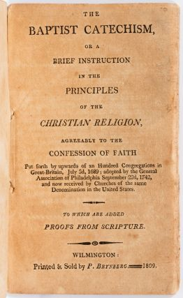 The Baptist Catechism, or a Brief Instruction in the Principles of the Christian Religion; agreeably to the Confession of Faith