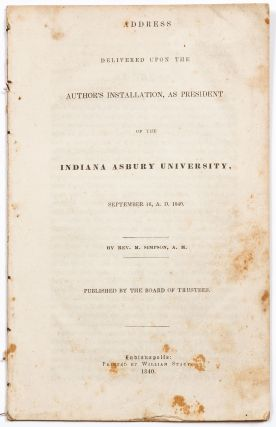 Address Delivered Upon the Author's Installation, as President of the Indiana Asbury University, September 16, A. D. 1840