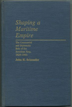 Shaping a Maritime Empire: The Commercial and Diplomatic Role of the American Navy, 1829-1861 (Contributions in Military Studies)