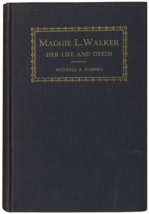 Maggie L. Walker and the I. O. of Saint Luke: The Woman and Her Work. Wendell P. DABNEY.
