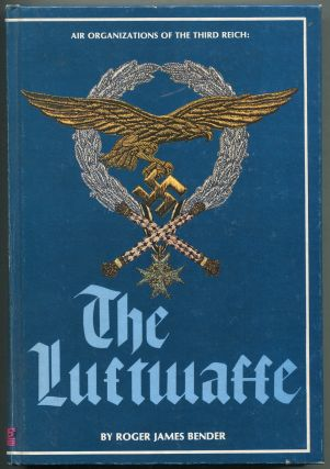 Air Organizations of the Third Reich: The Luftwaffe. Roger James BENDER.