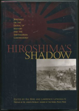 Hiroshima's Shadow. Kai BIRD, Lawrence Lifschultz.
