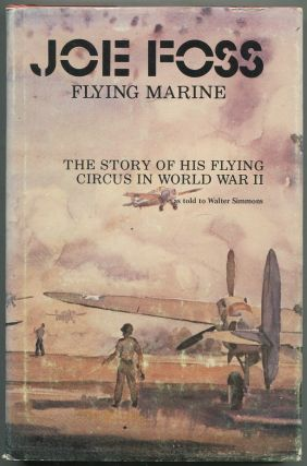 Joe Foss: Flying Marine: The Story of His Flying Circus as Told to Walter Simmons