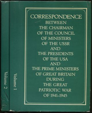 Correspondence between the chairman of the council of the USSR and the Presidents of the USA and the Prime Ministers of Great Britain during The great Patriotic war of 1941-1945: volume 1: correspondence with winston S. Churchill and clement r. attlee (July 1941-November 1945) [and] Volume 2: Correspondence with Franklin D. Roosevelt and Harry s. truman (august 1941-december 1945)