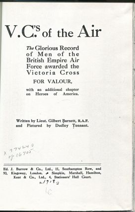 V.C.'s of the Air: The Glorious Record of Men of the British Empire Air Force Awarded the Victoria Cross for Valour, with an Additional Chapter on Heroes of America