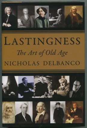 Lastingness: The Art of the Old Age. Nicholas DELBANCO