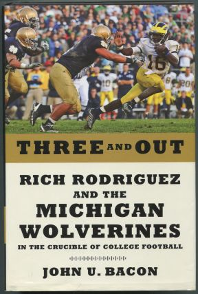 Three and Out: Rich Rodriguez and the Michigan Wolverines in the Crucible of College Football....