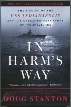In Harm's Way: The Sinking of the USS Indianapolis and the Extraordinary Story of Its Survivors....