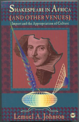 Shakespeare in Africa (& Other Venues): Import & the Appropriation of Culture