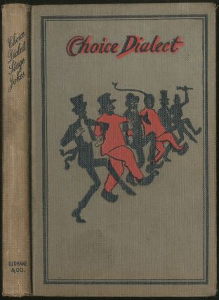 Choice Dialect and Vaudeville Stage Jokes Containing Side Splitting Stories, Jokes, Gags, Readings and Recitations in German, Irish, Scotch, French, Chinese, Negro and Other Dialects, as Told and Recited by Such Wel Known Humorists as Ezra Kendall, Geo. Thatcher, Lew Dockstader, Robers, Bros, Weber and Fields, Joe Welsh, Marshall F. Wilder, J. W. Ransom and Others
