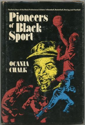 Pioneers of Black Sport: The Early Days of the Black Professional Athlete in Baseball, Basketball, Boxing and Football. Ocania CHALK.