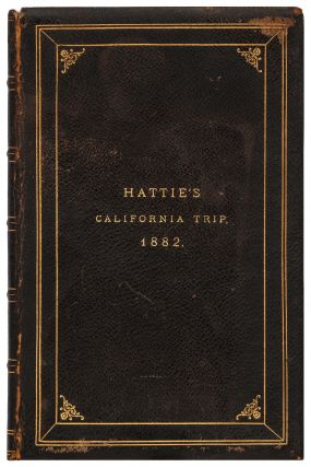 A Few Thoughts about the Pacific Coast for the Family Circle [cover title]: Journal. April 5 - May 20, 1882. [binding title]: Hattie's California Trip 1882