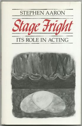 Stage Fright: Its Role in Acting. Stephen AARON