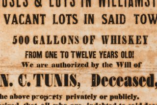 [Broadside]: For Sale. 7 Farms in Grant County! 5 Houses & Lots in Williamstown... 500 Gallons of Whiskey from One to Twelve Years Old! We are authorized by the Will of N.C. Tunis, Deceased, To sell...