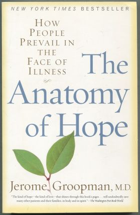 The Anatomy of Hope: How People Prevail in the Face of Illness. Jerome GROOPMAN