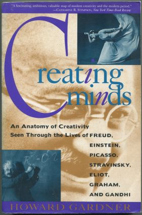 Creating Minds: An Anatomy of Creativity Seen Through the Lives of Freud, Einstein, Picasso,...