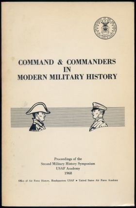 Command and Commanders in Modern Military History: The Proceedings of the Second Military History Symposium U.S. Air Force Academy 2-3 May 1968