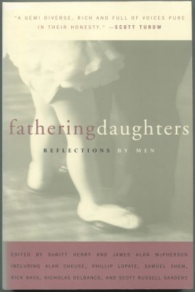 Fathering Daughters: Reflections by Men. DeWitt HENRY, James Alan McPherson