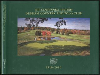 The Centennial History of the Dedham Country and Polo Club. Patrick WHITE