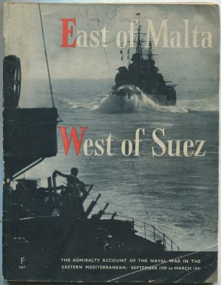 East of Malta West of Suez: The Admiralty Account of the Naval War in the Eastern Mediterranean September 1939 to March 1941