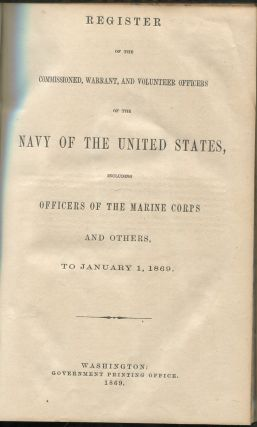 Register of the Commissioned, Warrant, and Volunteer Officers of the Navy of the United States, Including Officers of the Marine Corps and Others, to January 1, 1869