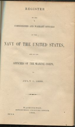 Register of the Commissioned and Warrant Officers of the Navy of the United States, and of the Officers of the Marine Corps to July 1, 1886