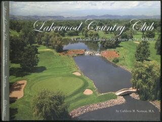 Lakewood Country Club: A Colorado Classic - 100 Years in the Making. Cathleen M. NORMAN