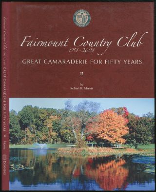 Fairmount Country Club 1958-2008 Great Camaraderie for Fifty Years. Robert R. MORRIS