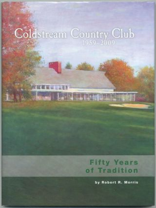 Coldstream Country Club 1959-2009: Fifty Years of Tradition. Robert R. MORRIS