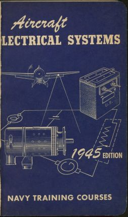 Aircraft Electrical Systems: Navy Training Courses Edition of 1945