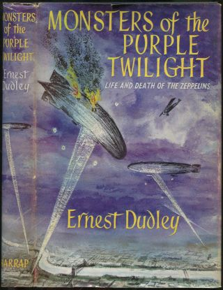 Monsters of the Purple Twilight: The True Story of the Life and Death of the Zeppelins First Menace from the Skies