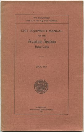 Unit Equipment Manual for the Aviation Section, Signal Corps, July, 1917 [Document No. 627