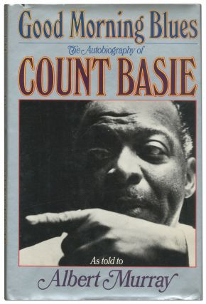 Good Morning Blues: The Autobiography of Count Basie. Count as told to Albert Murray BASIE