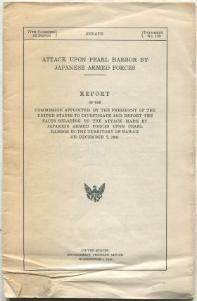 Attack Upon Pearl Harbor By Japanese Armed Forces: Report of the Commission Appointed by the President of the United States to Investigate and Report the Facts Relating to the Attack Made by Japanese Armed Forces Upon Pearl Harbor in the Territory of Hawaii on December 7, 1941: 77th Congress, 2d Session, Document No. 159