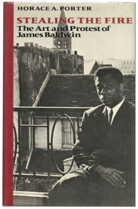 Stealing the Fire: The Art and Protest of James Baldwin. Horace A. PORTER