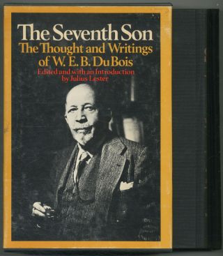 The Seventh Son: The Thought and Writings of W.E.B. Du Bois. W. E. B. DU BOIS, Julius Lester