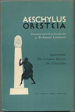 The Complete Greek Tragedies: Aeschylus: Oresteia: Agamemnon, The Libation Bearers, The Eumenides